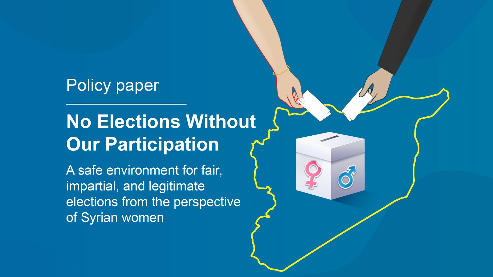 Policy Paper- No Elections Without Our Participation: A safe environment for fair, impartial, and legitimate elections from the perspective of Syrian women